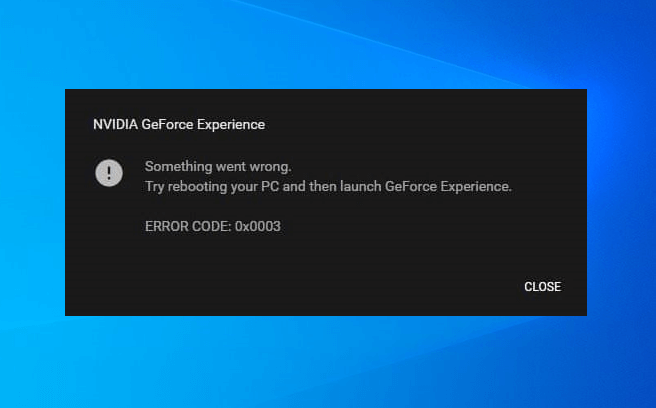 Fix Error Code 0x0003 for GeForce Experience [SOLVED]